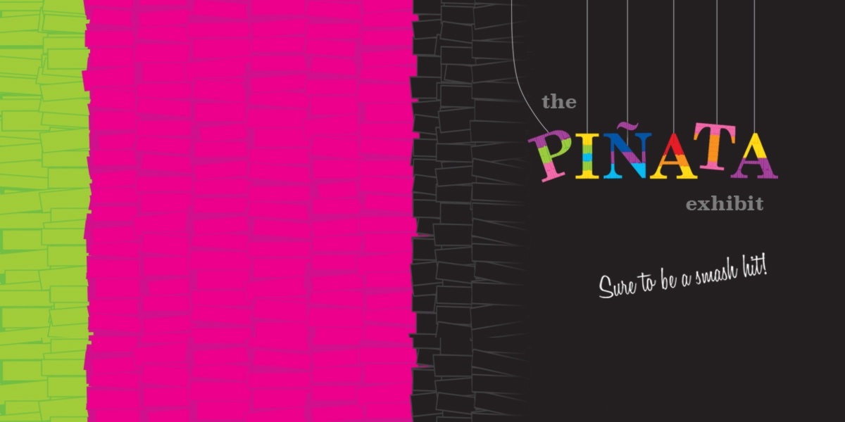 The Piñata Exhibit (Sure to be a Smash Hit!)