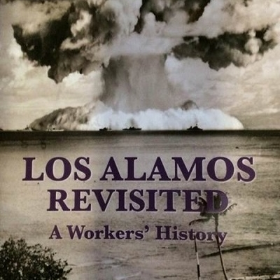 """Los Alamos Revisited: A Workers' History"""