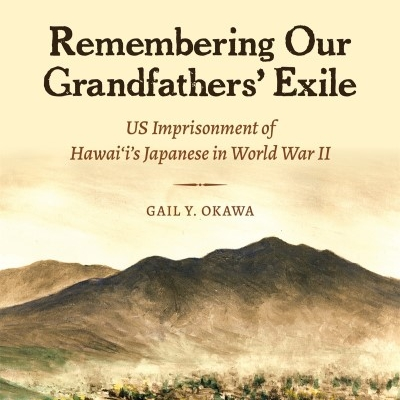 MOUNTAINS OF MEMORY, DEPTHS OF GRATITUDE: Remembering the Santa Fe Internment Camp Prisoners and Their American Military Sons