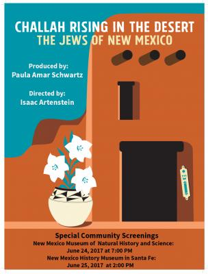 Natural History & History June 2017 CHALLAH RISING IN THE DESERT: THE JEWS OF NEW MEXICO SNEAK PREVIEWS IN ALBUQUERQUE AND SANTA FE - JUNE 24 & 25  For Immediate Release: June 17, 2017 (Santa Fe, NM) - Challah Rising in the Desert: The Jews of New Mexico