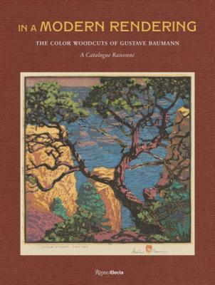 In A Modern Rendering: The Color Woodcuts of Gustave Baumann, A Catalogue Raisonné